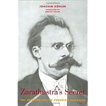 Zarathustra's Secret: The Interior Life of Friedrich Nietzsche