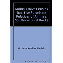 Animals Have Cousins Too: Five Surprising Relatives of Animals You Know (First Book)