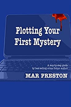 Plotting Your First Mystery: A practical guide to plotting your first mystery and all its twists and turns by [Preston, Mar]