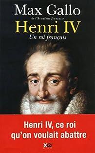 Henri IV : Un roi français par Max Gallo