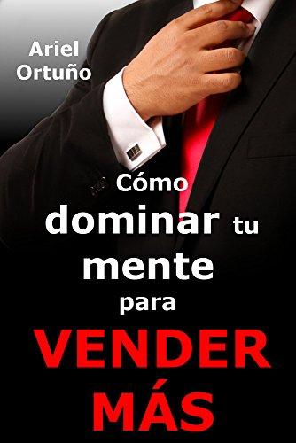 Cómo dominar tu mente para vender más  (Spanish Edition)