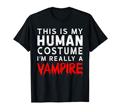 This Is My Human Costume I'm Really a Vampire T-Shirt