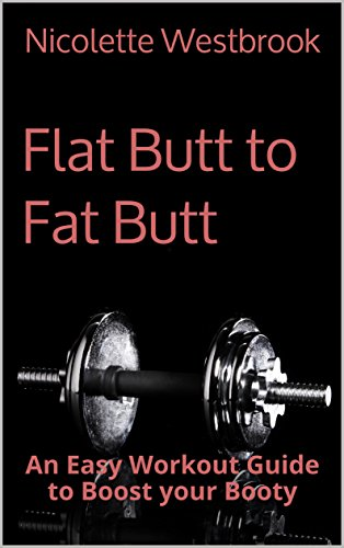 Flat Butt to Fat Butt: An Easy Workout Guide to Boost your Booty