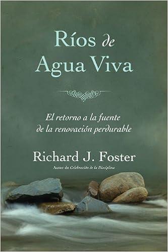 Rios De Agua Viva El Retorno A La Fuente De La Renovacion