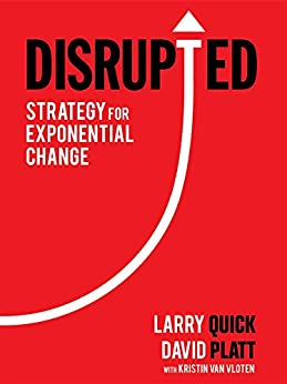 Disrupted: Strategy for Exponential Change by [Quick, Larry, Platt, David]