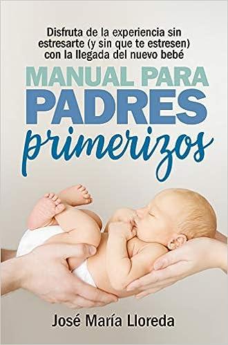Manual Para Padres Primerizos por José María Lloreda García epub
