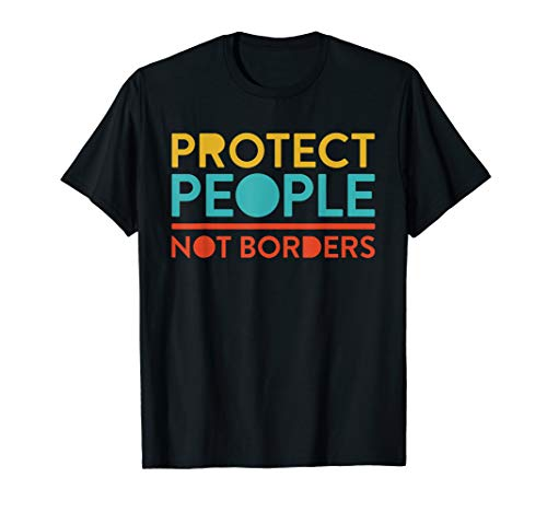 Pro Immigration Protect People Not Borders Anti Border Wall  T-Shirt