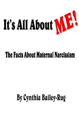 - It's All About Me! The Facts About Maternal Narcissism