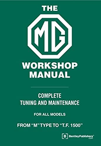 the mg workshop manual 1929 1955 complete tuning and maintenance rh amazon com mg workshop manual blowers mg workshop manual 210-400