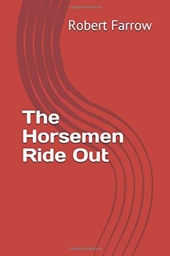 The Horsemen Ride Out [Farrow, Robert] (Tapa Blanda)