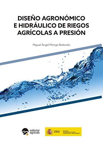Diseño Agronómico e Hidráulico de Riegos Agrícolas a Presión (Spanish Edition)