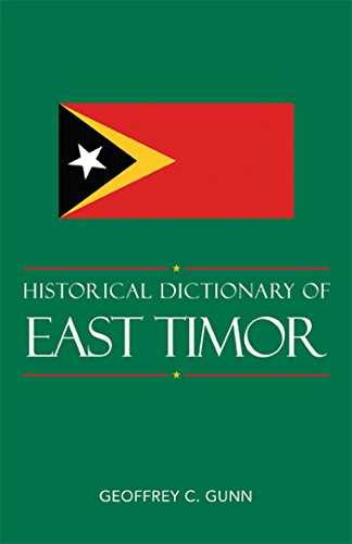 Historical Dictionary of East Timor (Historical Dictionaries of Asia, Oceania, and the Middle East Book 79)