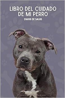 Libro Del Cuidado De Mi Perro: Diario De Salud Para Perros - Pitbull terrier - American Stanford