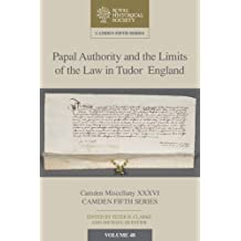 Papal Authority and the Limits of the Law in Tudor England (Camden Fifth Series)