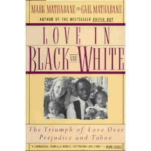 0060164956 - Mathabane, Mark, Mathabane, Gail: Love in Black and White: The Triumph of Love over Prejudice and Taboo - Buch