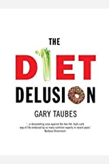 The Diet Delusion: Challenging the Conventional Wisdom on Diet, Weight Loss and Disease Hardcover
