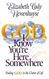 img - for God, I Know You'RE Here Somewhere by Elizabeth Cody Newenhuyse (1996-05-06) book / textbook / text book