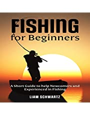 Fishing for Beginners: A Short Guide to Help Newcomers and Experienced in Fishing