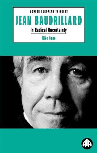 Jean Baudrillard: In Radical Uncertainty (Modern European Thinkers)