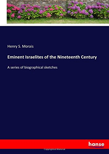 Eminent Israelites of the Nineteenth Century: A series of biographical sketches