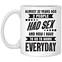 Almost 22 Years Ago 2 People Had Sex And Now I Have To Go To Work Everyday Funny...