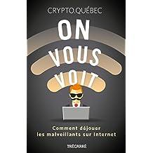 On vous voit: Comment déjouer les malveillants sur Internet (French Edition)