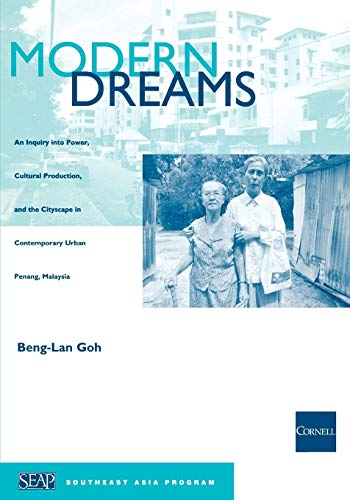 Modern Dreams: An Inquiry into Power, Cultural Production, and the Cityscape in Contemporary Urban Penang, Malaysia (Studies on Southeast Asia)
