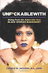 Unf*uckablewith: Rising From The Ashes Into Your Black Woman Badassery Paperback