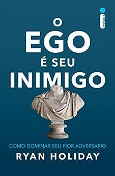 O ego é seu inimigo por [Holiday, Ryan]