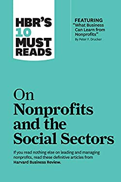 "HBR's 10 Must Reads on Nonprofits and the Social Sectors (featuring ""What Business Can Learn from Nonprofits"" by Peter F. Drucker)"