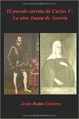 El pecado secreto de Carlos V: La otra Juana de Austria ...