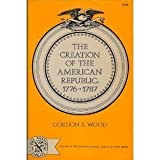The Creation of the American Republic, 1776-1787, Wood, Gordon S., 0393006441