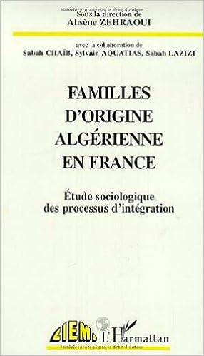 Lire Familles d'origine algérienne en France : étude sociologique des processus d'intégration epub pdf