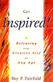img - for Get Inspired: How to Release Your Creative Self at Any Age by Roy P. Fairfield (2001-07-20) book / textbook / text book