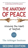 The Anatomy of Peace: Resolving the Heart of Conflict