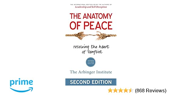 The Anatomy Of Peace Resolving The Heart Of Conflict The Arbinger