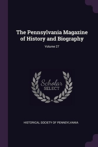 The Pennsylvania Magazine of History and Biography; Volume 27 ebook