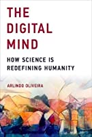 The Digital Mind: How Science Is Redefining Humanity Front Cover