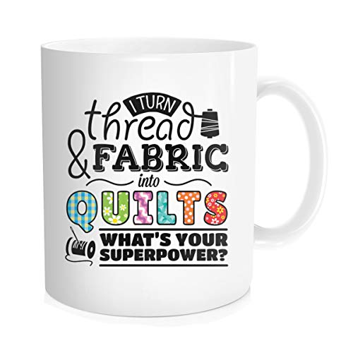 Chilltreads Gift For Quilters Coffee Mug, I Turn Fabric And Thread Into Quilts What's Superpower Tea Cup, 11 OZ White