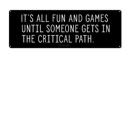 Its All Fun and Games Until Someone Gets in The Critical Path, 4 x 12 Inch Metal Sign, Cubicle Decor and Accessories for Your Cube or Office, Project Manager, Coworker, Boss Gifts, RK3085 4x12