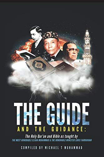 The Guide and the Guidance: The Holy Qur'an & Bible as taught by the Most Honorable Elijah Muhammad and the Honorable Minister Louis Farrakhan