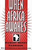 When Africa Awakes : The Inside Story of the Stirrings and Strivings of the New Negro in the Western World, Harrison, Hubert H., 0933121563