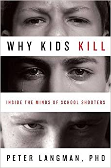 Book Why Kids Kill: Inside the Minds of School Shooters