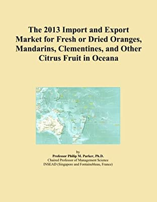 The 2013 Import and Export Market for Fresh or Dried Oranges