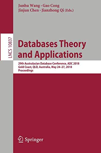 Databases Theory and Applications: 29th Australasian Database Conference, ADC 2018, Gold Coast, QLD, Australia, May 24-27, 2018, Proceedings (Lecture Notes in Computer Science)