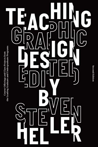 Teaching Graphic Design: Course Offerings and Class Projects from the Leading Graduate and Undergraduate Programs por Steven Heller