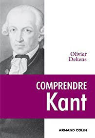 Comprendre Kant par Olivier Dekens