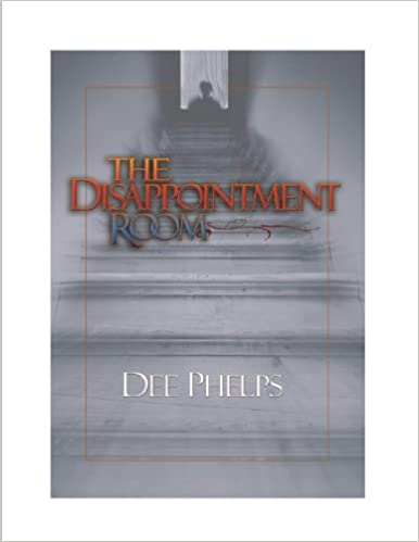 The Disappointment Room: Dee Phelps: 9781579660932: Amazon.com: Books