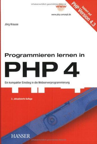 Programmieren lernen in PHP 4: Ein kompakter Einstieg in die Webserverprogrammierung by Jörg Krause (2003-05-22)