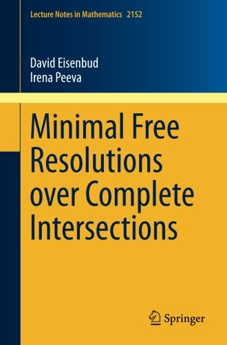 Minimal Free Resolutions over Complete Intersections (Lecture Notes in Mathematics)